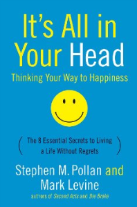 it's all in your head: thinking  your way to happiness  by stephen pollan and mark levine