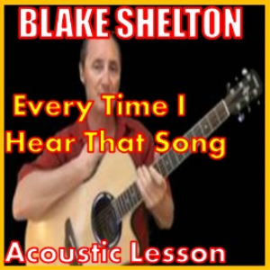 learn to play every time i hear that song by blake shelton