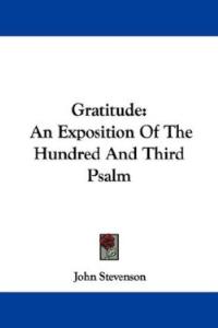 Gratitude: An Exposition of the Hundred and Third Psalm by John Stevenson | eBooks | Self Help
