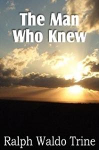 the man who knew by ralph waldo trine