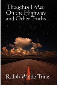 thoughts i met on the highway and other truths by ralph waldo trine