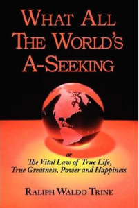 what all the world's a-seeking by ralph waldo trine