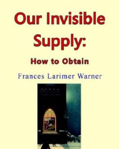 Our Invisible Supply: How to Obtain (Part One) by Frances Larimer Warner   eBooks   Self Help