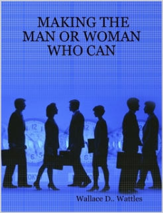 making the man or woman who can by wallace d. wattles