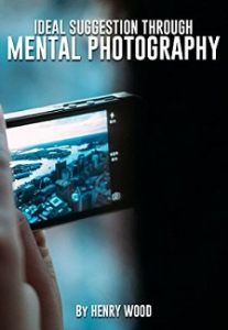 Ideal Suggestion Through Mental Photography by Henry Wood | eBooks | Self Help