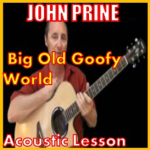 learn to play big old goofy world by john prine