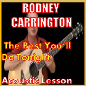 learn to play the best you'll do tonight by rodney carrington