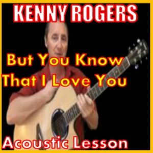 learn to play but you know that i love you by kenny rogers