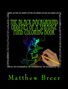 the black background oddities of a strange mind coloring book: an adult coloring book, inspired by illustrations of old!
