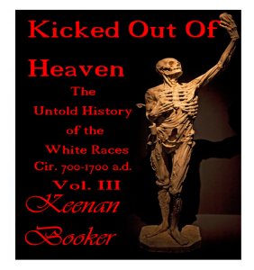 kicked out of heaven vol. 3 the untold history of the white races cir. 700-1700 a.d.