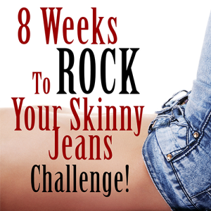 8 week rock my skinny jeans challenge