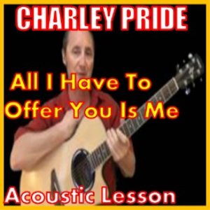 Learn to play All I Have To Offer You Is Me by Charley Pride | Movies and Videos | Educational