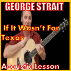 learn to play if it wasn't for texas by george strait