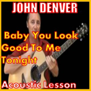 Learn to play Baby You Look Good To Me Tonight by John Denver | Movies and Videos | Educational