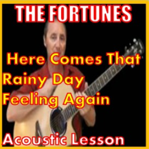 Learn to play Here Comes That Rainy Day Feeling Again by The Fortunes   Movies and Videos   Educational