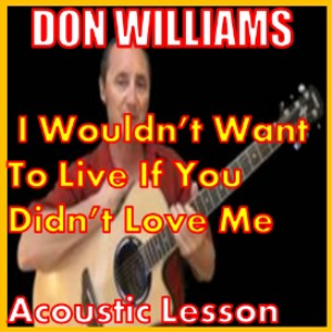 Learn to play I Wouldn't Want To Live If You Didn't Love Me by Don Williams | Movies and Videos | Educational