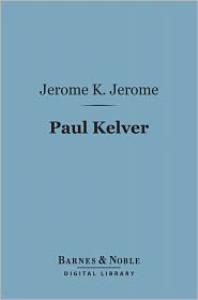 paul kelver    by jerome k. jerome
