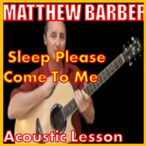 learn to play sleep please come to me by matthew barber
