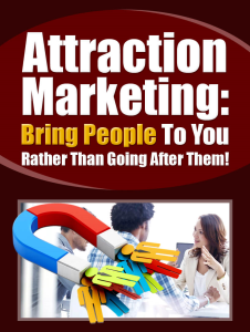 attraction marketing: bringing people to you, rather than going after them!