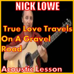 learn to play true love travels on a gravel road by nick lowe