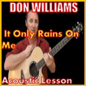 Learn to play It Only Rains On Me by Don Williams | Movies and Videos | Educational