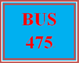 BUS 475 Entire Course | eBooks | Education
