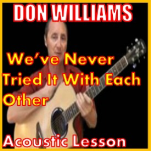 learn to play we've never tried it with each other by don williams