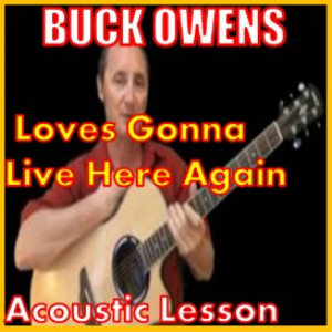 Learn to play Loves Gonna Live Here Again by Buck Owens | Movies and Videos | Educational