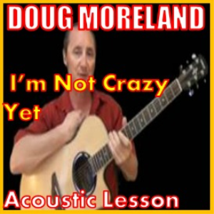 Learn to play I'm Not Crazy Yet by Doug Morland | Movies and Videos | Educational