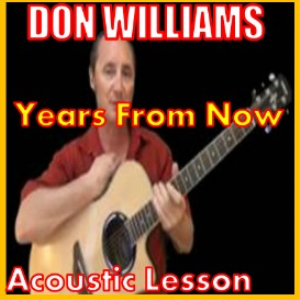 learn to play years from now by don williams