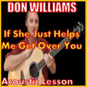 Learn to play If She Just Helps Me Get Over You by Don Williams | Movies and Videos | Educational