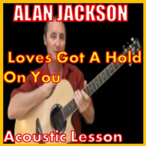 learn to play loves got a hold on you by alan jackson