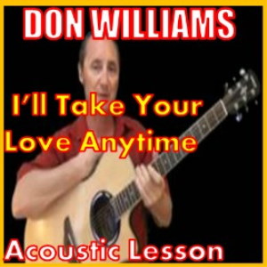 Learn to play I'll Take Your Love Anytime by Don Williams | Movies and Videos | Educational
