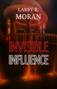 invisible influence, by larry r. moran