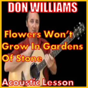 Learn to play Flowers Wont Grow In Gardens Of Stone Don Williams | Movies and Videos | Educational