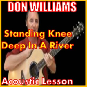 learn to play standing knee deep in a river by don williams