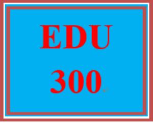 EDU 300 Entire Course | eBooks | Education