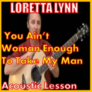 Learn to play You Ain't Woman Enough To Take My Man by Loretta Lynn | Movies and Videos | Educational