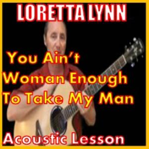 learn to play you ain't woman enough to take my man by loretta lynn