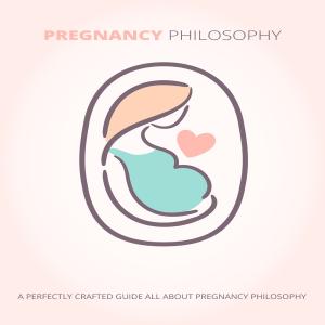 pregnancy philosphy