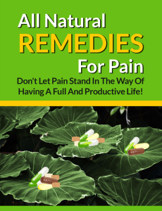 all natural remedies for pain - natural methods to heal chronic and acute pain in many conditions