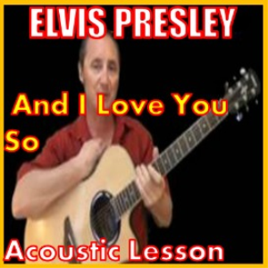 learn to play and i love you so by elvis presley
