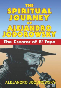 the spiritual journey of alejandro jodorowsky the creator of el topo