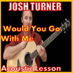 Learn to play Would You Go With Me by Josh Turner | Movies and Videos | Educational