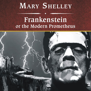 Frankenstein; Or, The Modern Prometheus by Mary Wollstonecraft Shelley | eBooks | Classics
