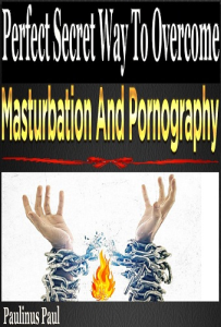 perfect secret way to overcome masturbation and pornography