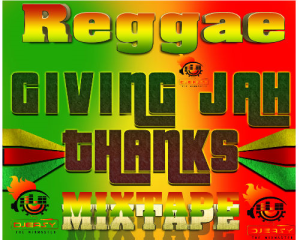 reggae giving jah thanks mixtape mix by djeasy