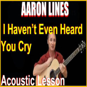learn to play i haven't even heard you cry by aaron lines