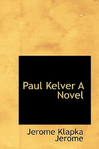 paul kelver    by jerome k. jerome