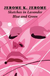 sketches in lavender. blue and green   by jerome k. jerome